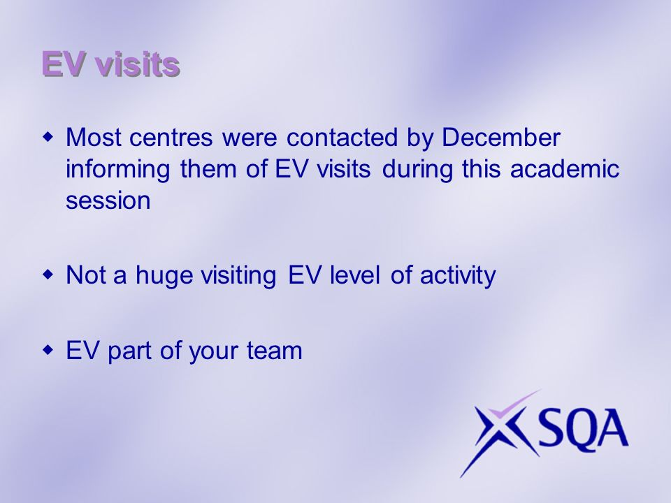 EV visits Most centres were contacted by December informing them of EV visits during this academic session Not a huge visiting EV level of activity EV part of your team