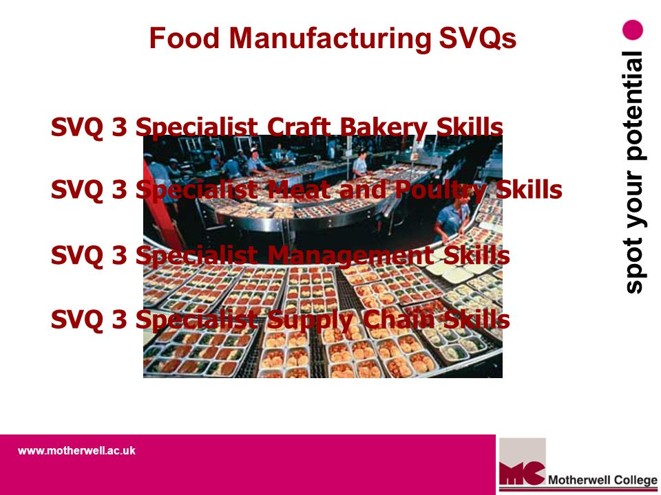 www.motherwell.ac.uk spot your potential Food Manufacturing SVQs SVQ 3 Specialist Craft Bakery Skills SVQ 3 Specialist Meat and Poultry Skills SVQ 3 S