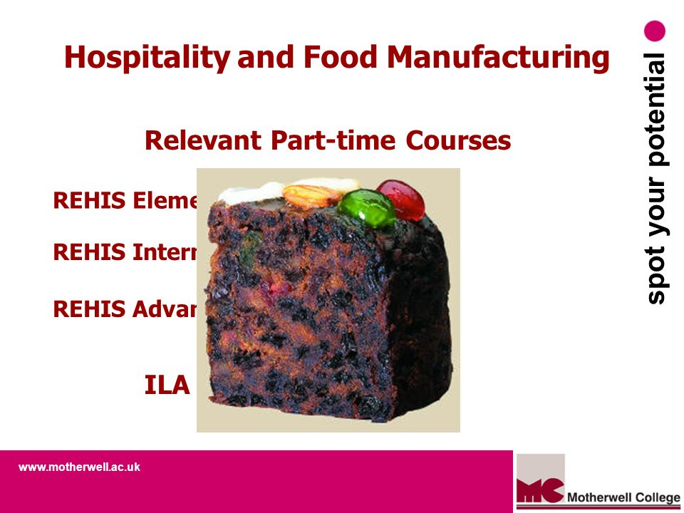 spot your potential Hospitality and Food Manufacturing Relevant Part-time Courses REHIS Elementary Food Hygiene REHIS Intermediate Food Hygiene REHIS Advanced Food Hygiene ILA Funding Available