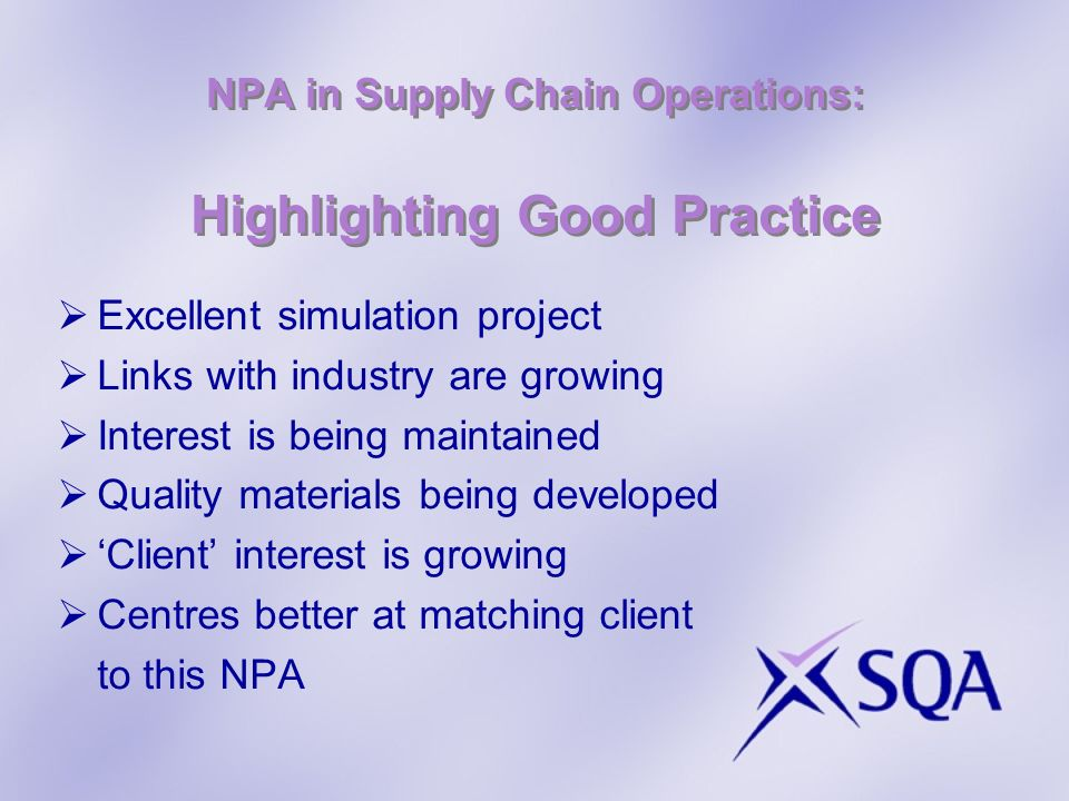 NPA in Supply Chain Operations: Highlighting Good Practice Excellent simulation project Links with industry are growing Interest is being maintained Q