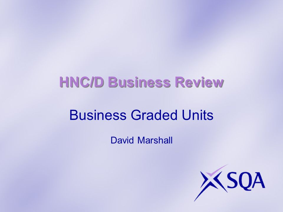 HNC/D Business Review Business Graded Units David Marshall