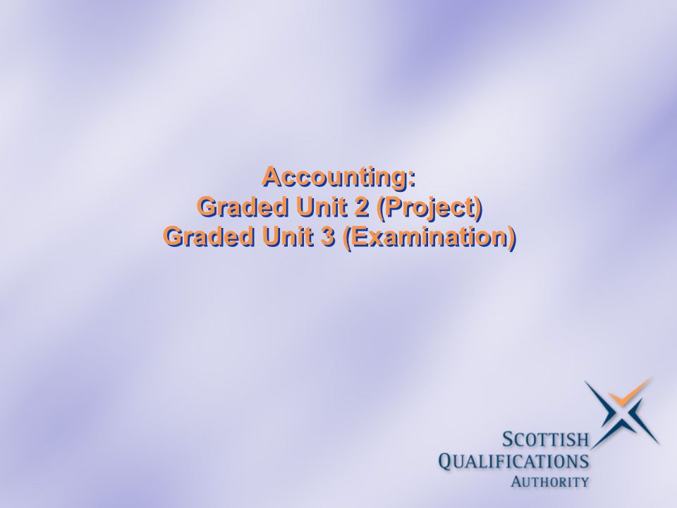 Accounting: Graded Unit 2 (Project) Graded Unit 3 (Examination)