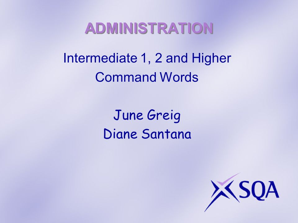 ADMINISTRATION Intermediate 1, 2 and Higher Command Words June Greig Diane Santana