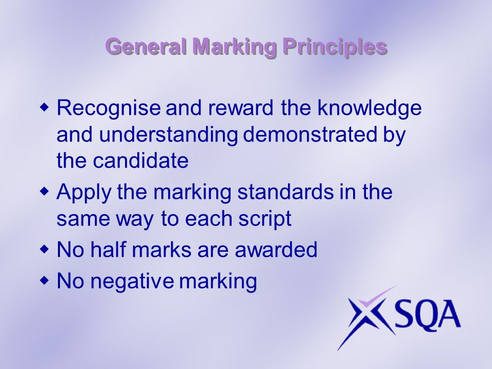 General Marking Principles Recognise and reward the knowledge and understanding demonstrated by the candidate Apply the marking standards in the same way to each script No half marks are awarded No negative marking