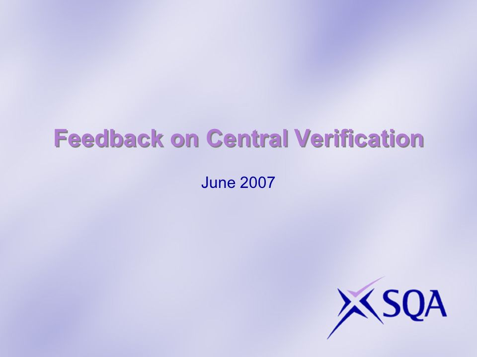 Feedback on Central Verification June 2007