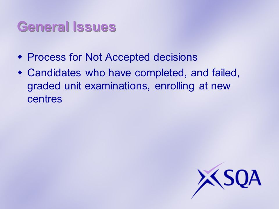 General Issues Process for Not Accepted decisions Candidates who have completed, and failed, graded unit examinations, enrolling at new centres