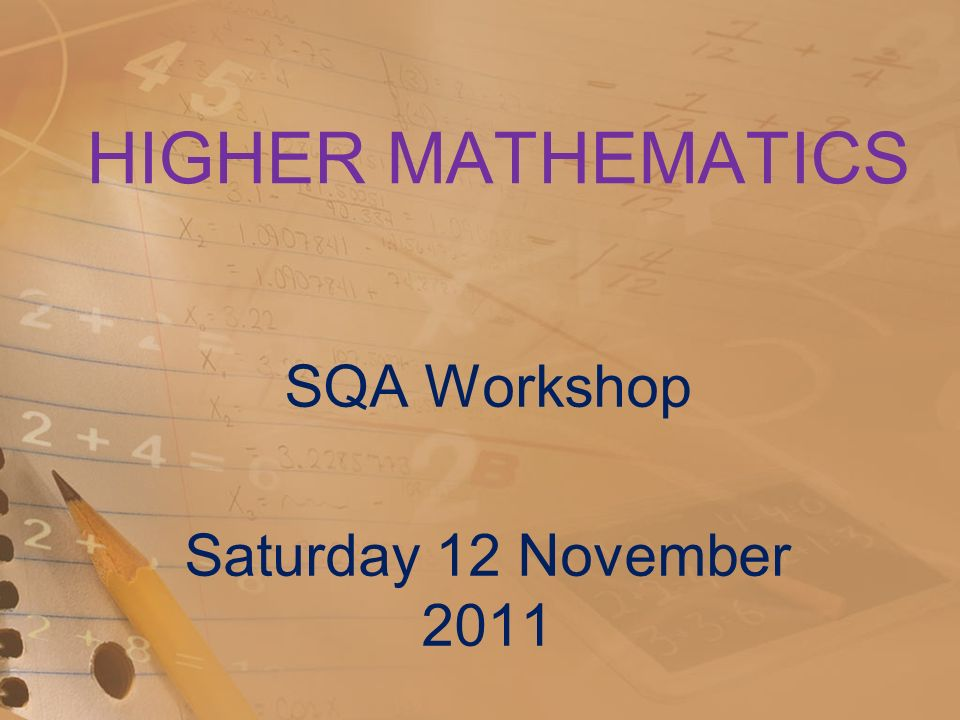 HIGHER MATHEMATICS SQA Workshop Saturday 12 November 2011