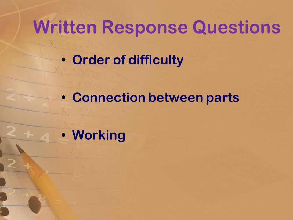 Written Response Questions Order of difficulty Connection between parts Working