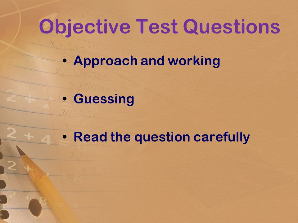 Objective Test Questions Approach and working Guessing Read the question carefully