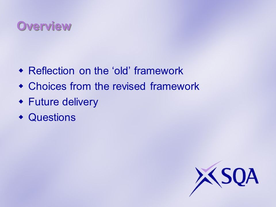 Overview Reflection on the old framework Choices from the revised framework Future delivery Questions
