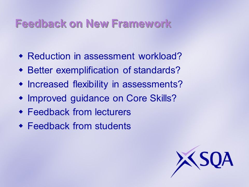 Feedback on New Framework Reduction in assessment workload.