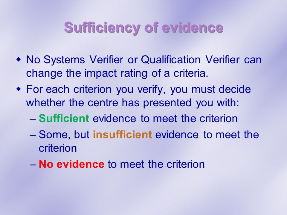 Sufficiency of evidence No Systems Verifier or Qualification Verifier can change the impact rating of a criteria.