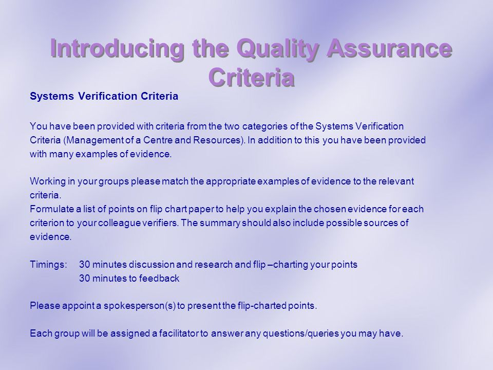 Introducing the Quality Assurance Criteria Systems Verification Criteria You have been provided with criteria from the two categories of the Systems Verification Criteria (Management of a Centre and Resources).