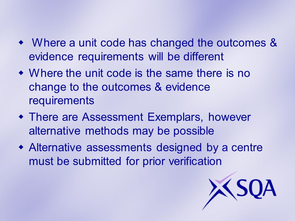 Where a unit code has changed the outcomes & evidence requirements will be different Where the unit code is the same there is no change to the outcome
