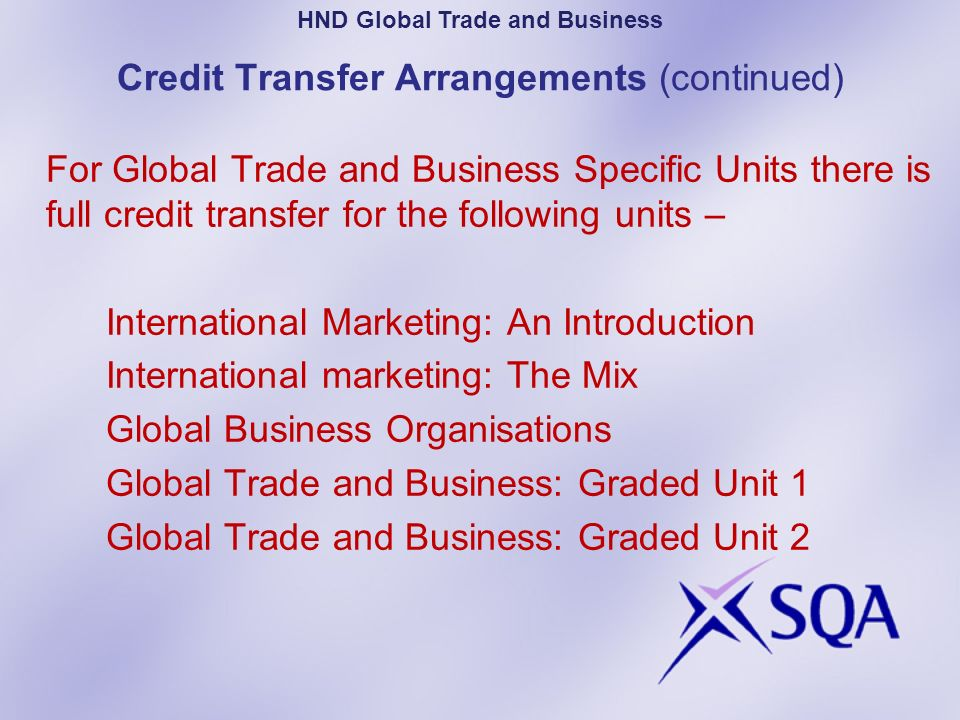 Credit Transfer Arrangements (continued) For Global Trade and Business Specific Units there is full credit transfer for the following units – Internat