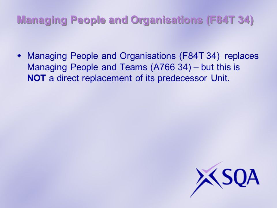 Managing People and Organisations (F84T 34) Managing People and Organisations (F84T 34) replaces Managing People and Teams (A766 34) – but this is NOT