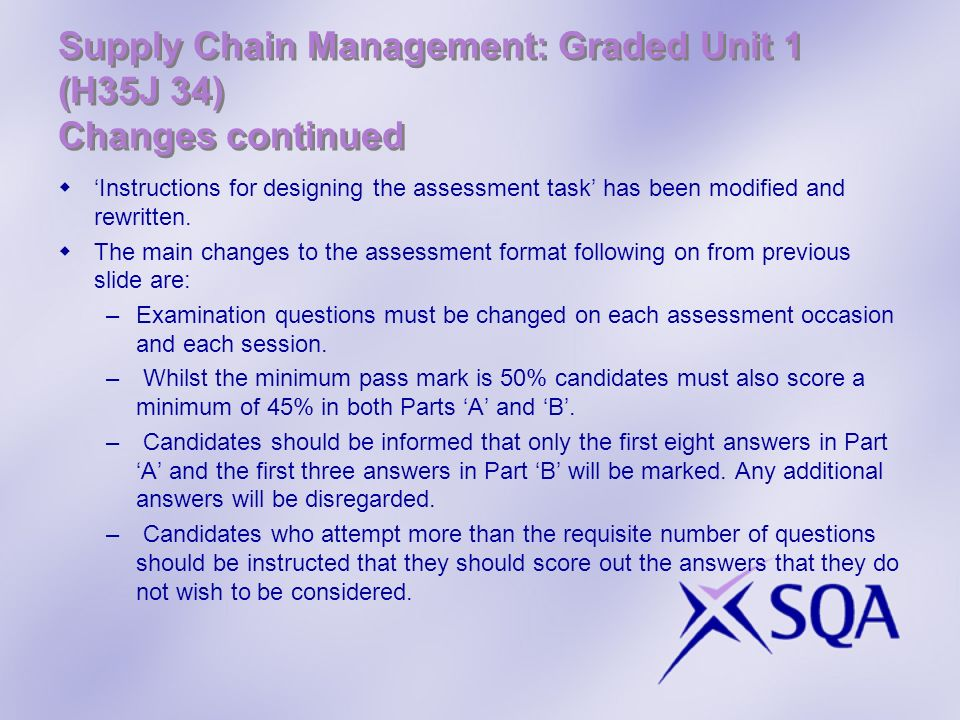 Supply Chain Management: Graded Unit 1 (H35J 34) Changes continued Instructions for designing the assessment task has been modified and rewritten. The