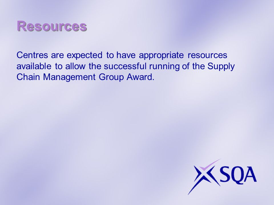 Resources Centres are expected to have appropriate resources available to allow the successful running of the Supply Chain Management Group Award.