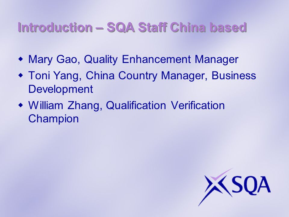 Introduction – SQA Staff China based Mary Gao, Quality Enhancement Manager Toni Yang, China Country Manager, Business Development William Zhang, Quali