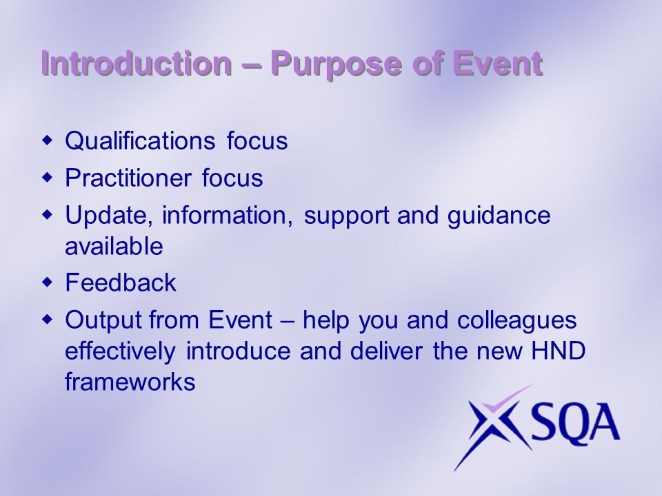 Introduction – Purpose of Event Qualifications focus Practitioner focus Update, information, support and guidance available Feedback Output from Event