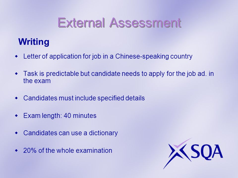 External Assessment Letter of application for job in a Chinese-speaking country Task is predictable but candidate needs to apply for the job ad.