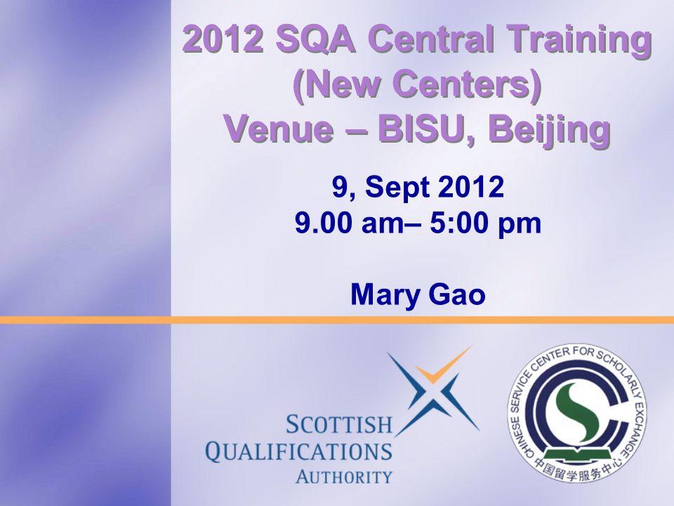 2012 SQA Central Training (New Centers) Venue – BISU, Beijing 9, Sept 2012 9.00 am– 5:00 pm Mary Gao