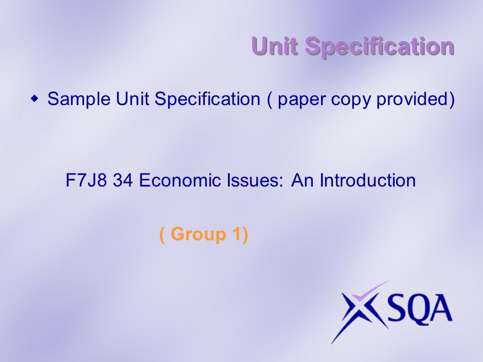Unit Specification Sample Unit Specification ( paper copy provided) F7J8 34 Economic Issues: An Introduction ( Group 1)