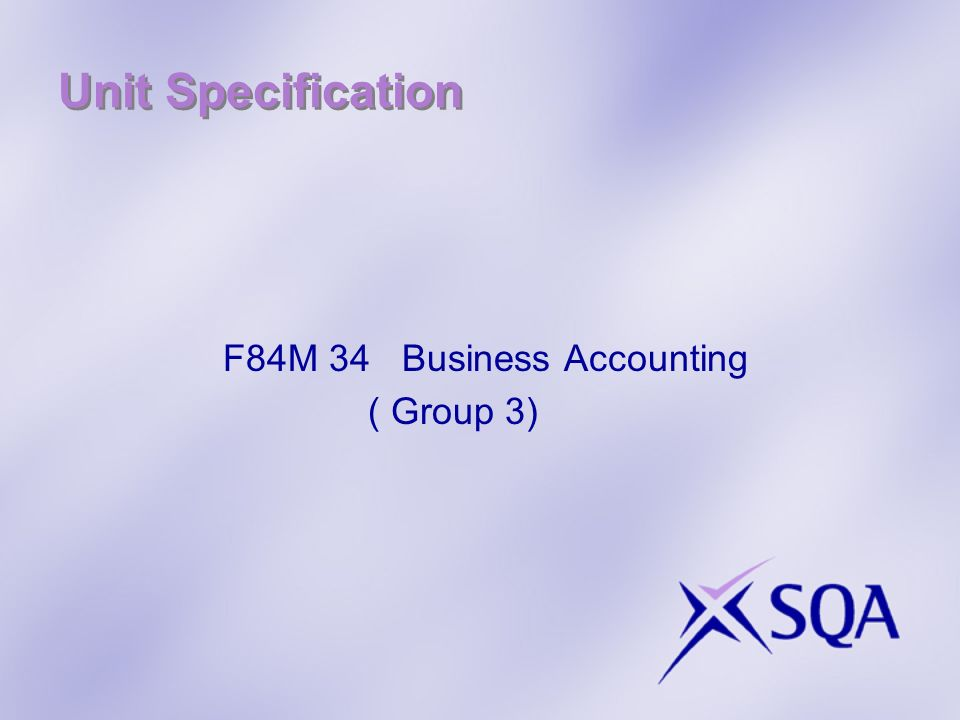Unit Specification F84M 34 Business Accounting ( Group 3)