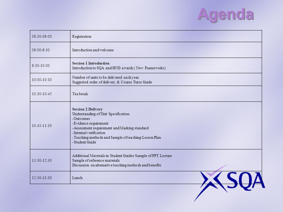Agenda 08:30-09:00Registration 09:00-9:30Introduction and welcome 9:30-10:00 Session 1 Introduction Introduction to SQA and HND awards ( New Framework