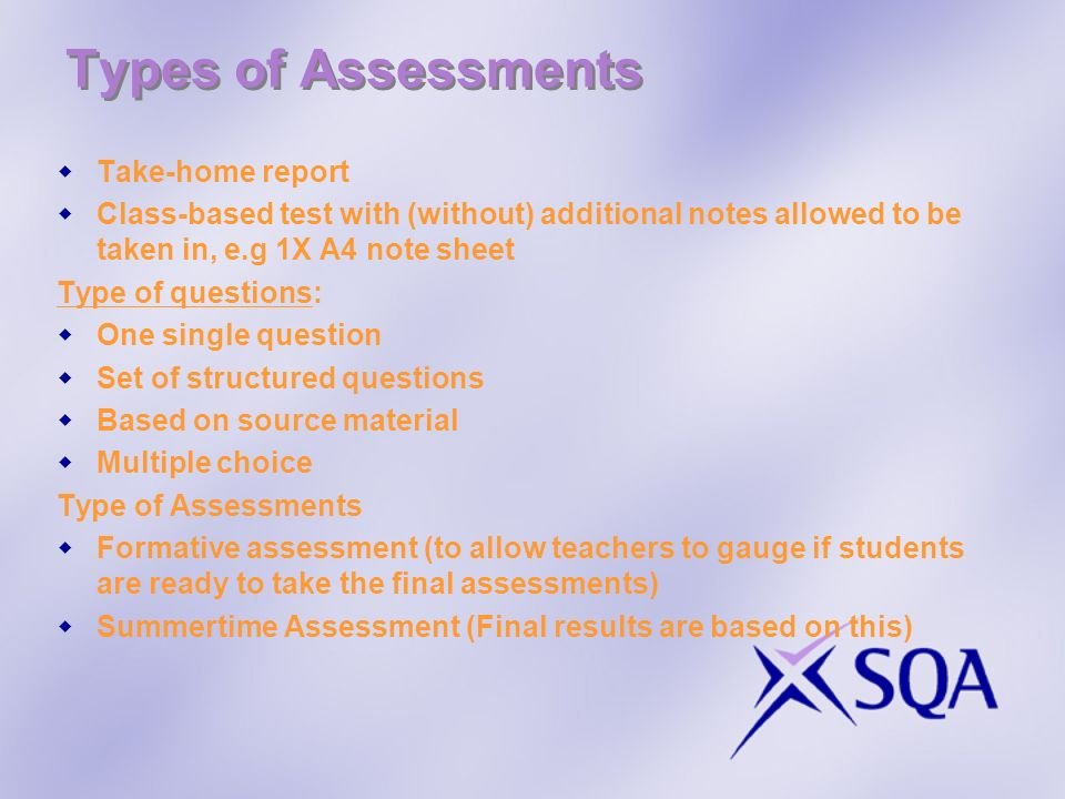 Types of Assessments Take-home report Class-based test with (without) additional notes allowed to be taken in, e.g 1X A4 note sheet Type of questions: