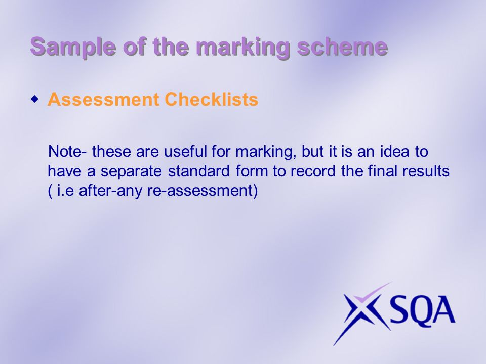 Sample of the marking scheme Assessment Checklists Note- these are useful for marking, but it is an idea to have a separate standard form to record th