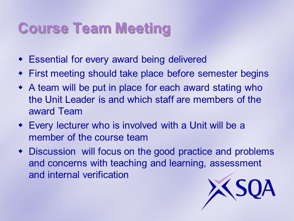Course Team Meeting Essential for every award being delivered First meeting should take place before semester begins A team will be put in place for e