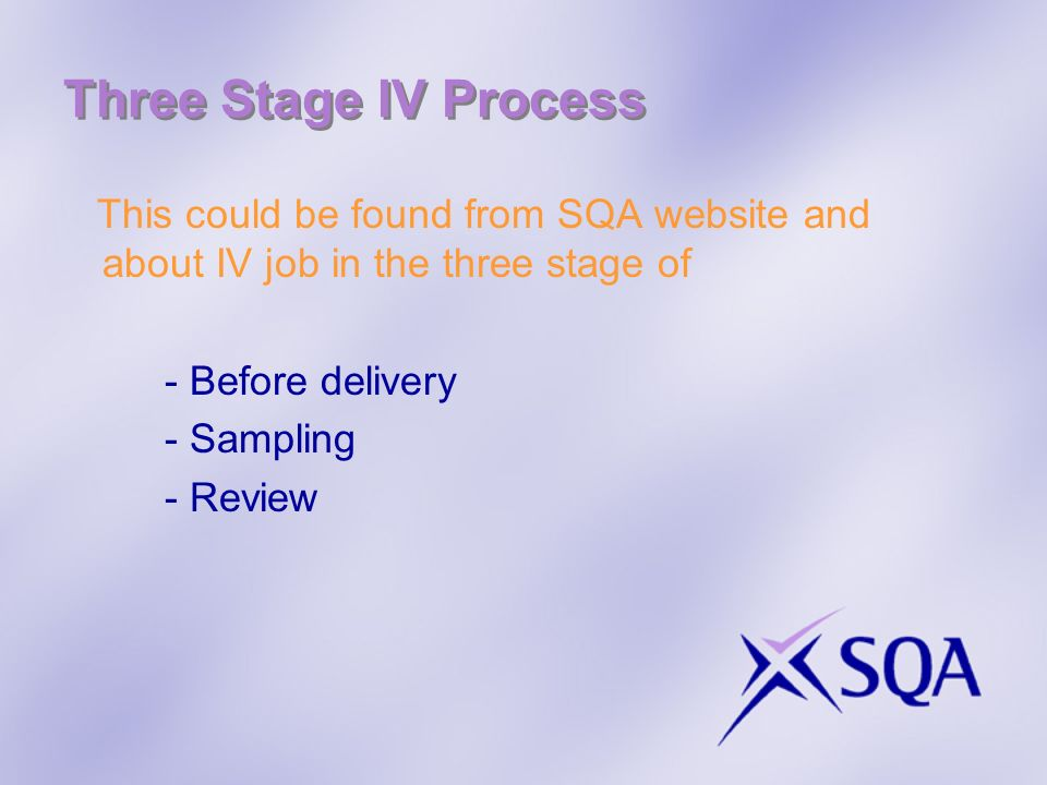 Three Stage IV Process This could be found from SQA website and about IV job in the three stage of - Before delivery - Sampling - Review