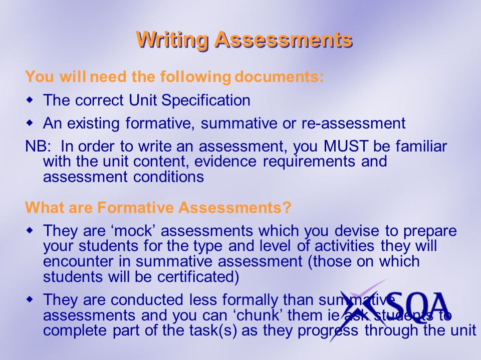 You will need the following documents: The correct Unit Specification An existing formative, summative or re-assessment NB: In order to write an asses