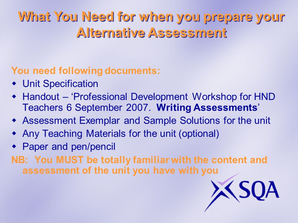 You need following documents: Unit Specification Handout – Professional Development Workshop for HND Teachers 6 September 2007. Writing Assessments As
