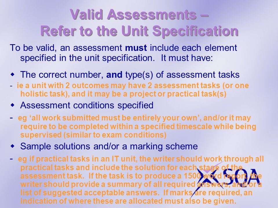 Valid Assessments – Refer to the Unit Specification To be valid, an assessment must include each element specified in the unit specification. It must