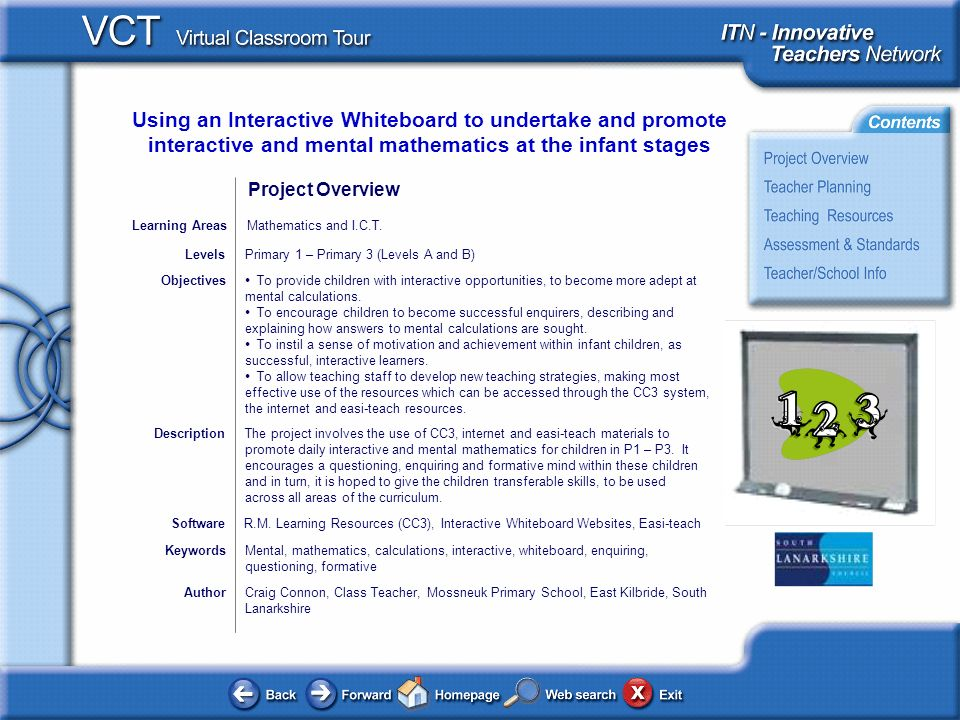 Using an Interactive Whiteboard to undertake and promote interactive and mental mathematics at the infant stages AuthorCraig Connon, Class Teacher, Mo
