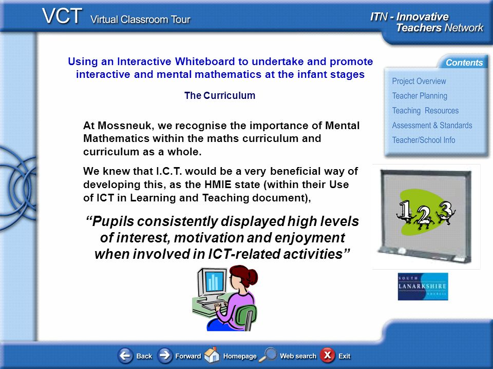Using an Interactive Whiteboard to undertake and promote interactive and mental mathematics at the infant stages The Curriculum At Mossneuk, we recogn