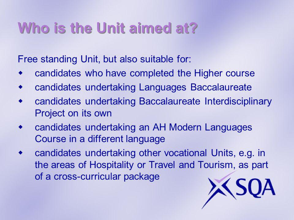 Who is the Unit aimed at? Free standing Unit, but also suitable for: candidates who have completed the Higher course candidates undertaking Languages