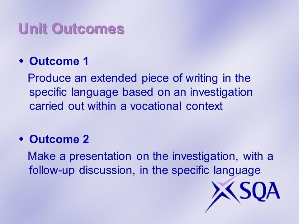Unit Outcomes Outcome 1 Produce an extended piece of writing in the specific language based on an investigation carried out within a vocational contex