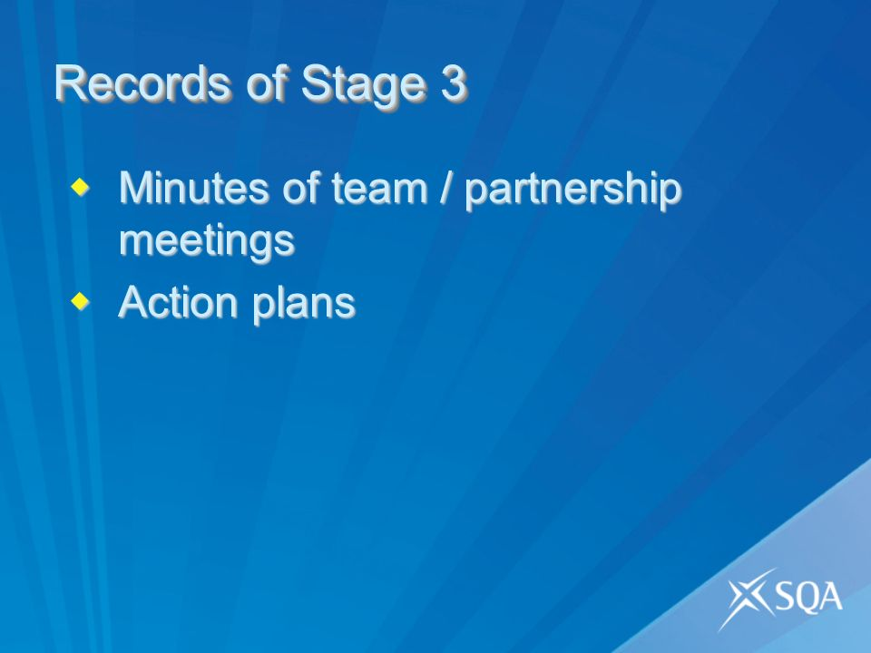 Records of Stage 3 Minutes of team / partnership meetings Minutes of team / partnership meetings Action plans Action plans