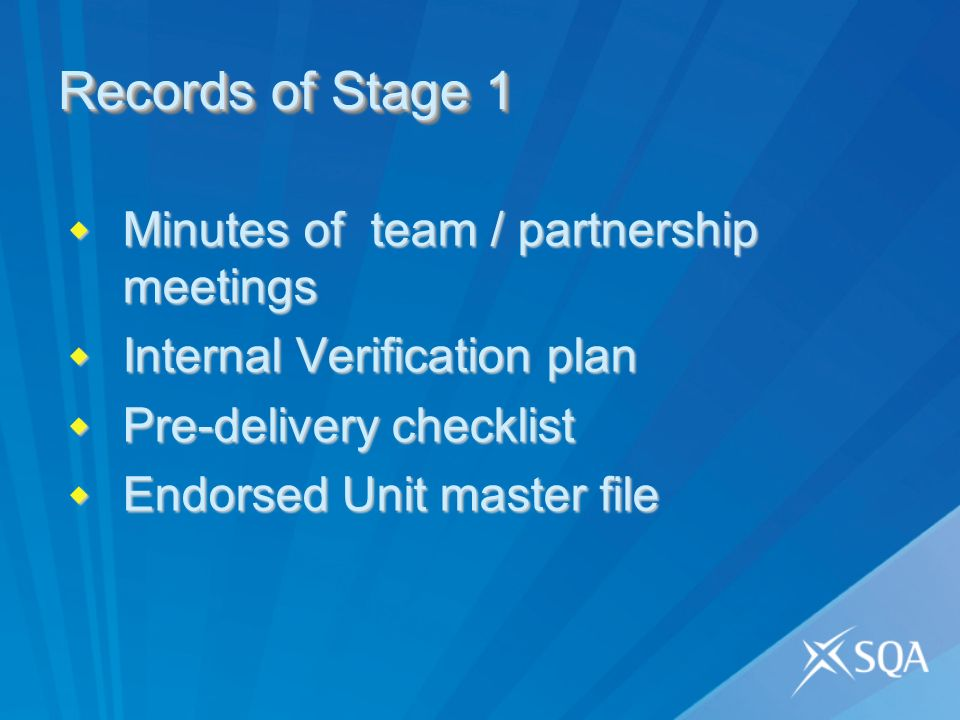 Records of Stage 1 Minutes of team / partnership meetings Minutes of team / partnership meetings Internal Verification plan Internal Verification plan Pre-delivery checklist Pre-delivery checklist Endorsed Unit master file Endorsed Unit master file