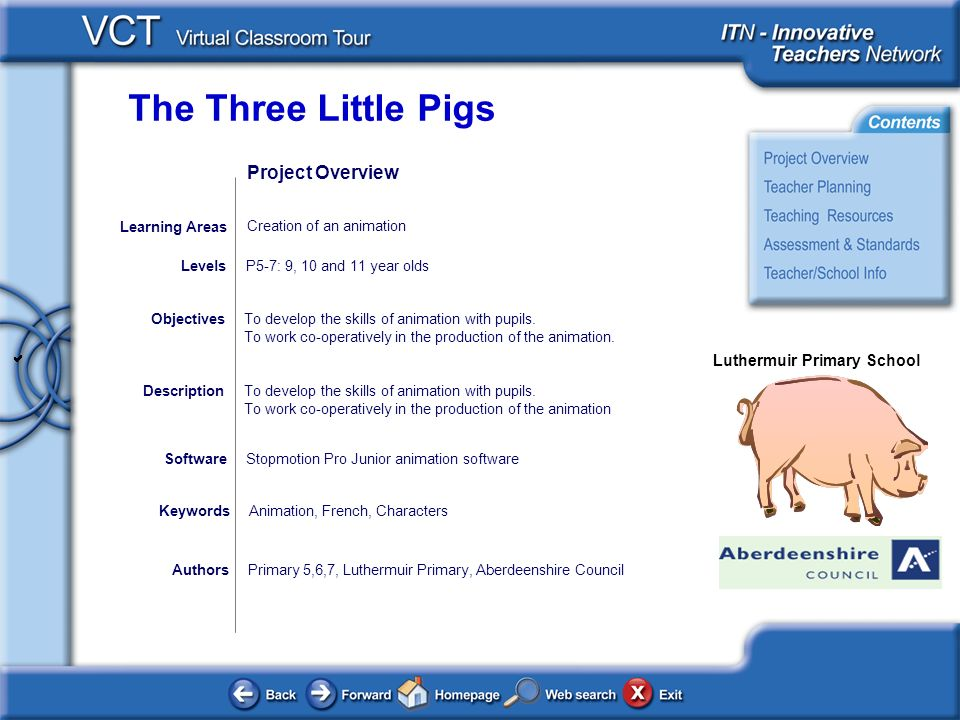 The Three Little Pigs Luthermuir Primary School AuthorsPrimary 5,6,7, Luthermuir Primary, Aberdeenshire Council To develop the skills of animation wit