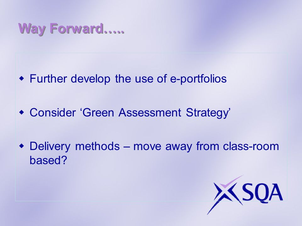 Way Forward….. Further develop the use of e-portfolios Consider Green Assessment Strategy Delivery methods – move away from class-room based?