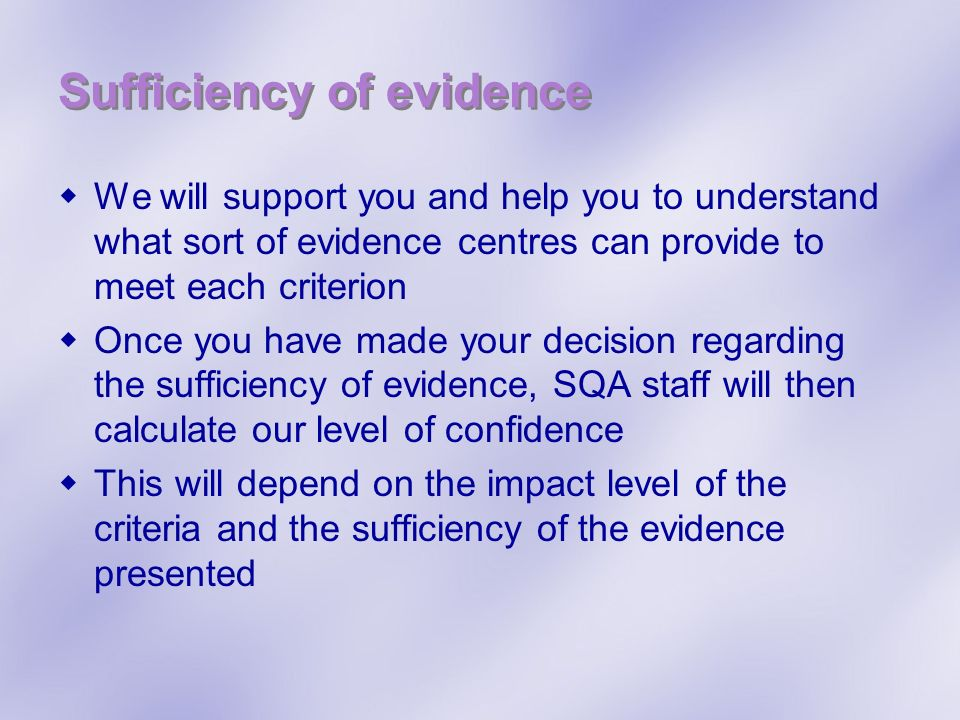Sufficiency of evidence We will support you and help you to understand what sort of evidence centres can provide to meet each criterion Once you have