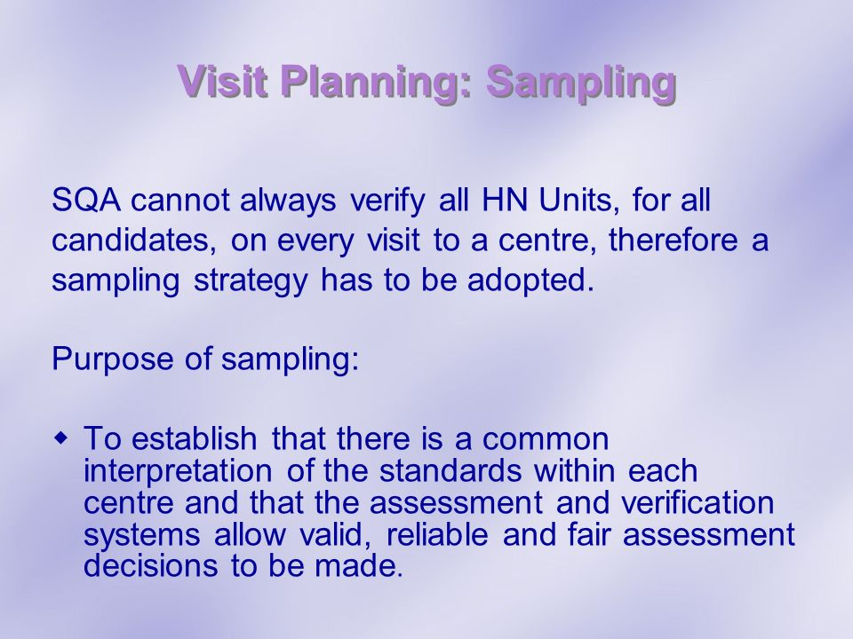 Visit Planning: Sampling SQA cannot always verify all HN Units, for all candidates, on every visit to a centre, therefore a sampling strategy has to b
