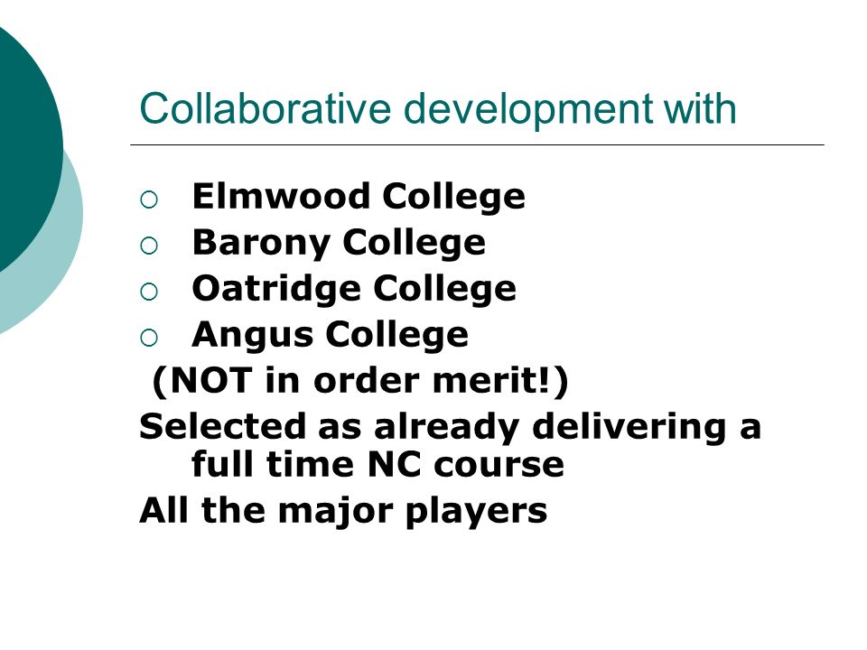 Collaborative development with Elmwood College Barony College Oatridge College Angus College (NOT in order merit!) Selected as already delivering a fu