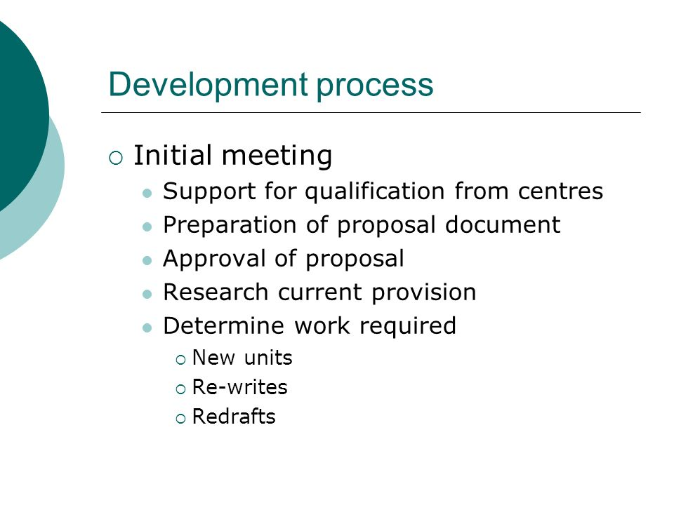 Development process Initial meeting Support for qualification from centres Preparation of proposal document Approval of proposal Research current prov