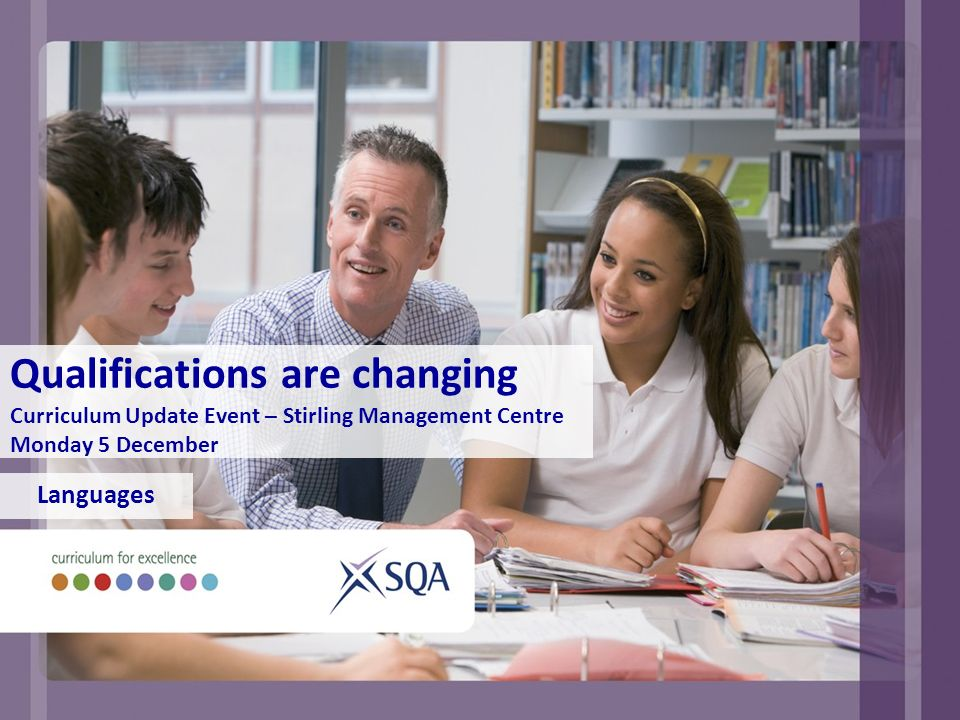 Qualifications are changing Curriculum Update Event – Stirling Management Centre Monday 5 December Languages
