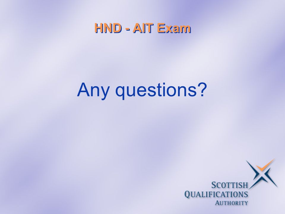 HND - AIT Exam Any questions?
